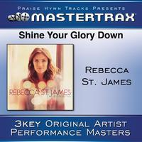 Rebecca St. James - Shine Your Glory Down [Performance Tracks]