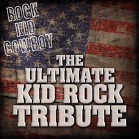 Rock Kid Cowboy - Rock Kid Cowboy: The Ultimate Kid Rock Tribute (Explicit)