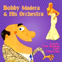 Bobby Madera & His Orchestra - Look, I'm Doing The Cha-Cha