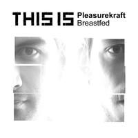 Pleasurekraft - Breastfed