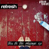 Refresh - This Be the Change EP
