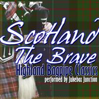 Jukebox Junction - Scotland The Brave: Highland Bagpipe Classics