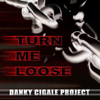 Danky Cigale Project - Turn Me Loose