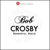 Bob Crosby - Wonderful World