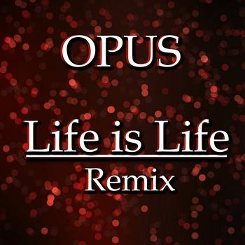 Opus - Life Is Life