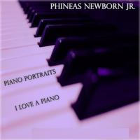 Phineas Newborn Jr. - Piano Portraits / I Love a Piano