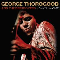 George Thorogood And The Destroyers - Live in Boston, 1982 (Digital eBooklet)