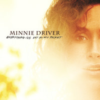 Minnie Driver - Everything I've Got in My Pocket