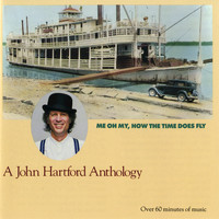 John Hartford - Me Oh My, How the Time Does Fly -- A John Hartford Anthology