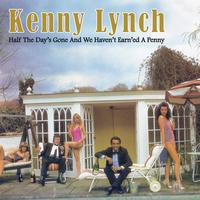 Kenny Lynch - Half The Day's Gone And We Haven't Earned A Penny