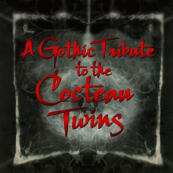 Various Artists - A Gothic Tribute to Cocteau Twins