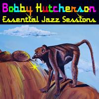 Bobby Hutcherson - Essential Jazz Sessions