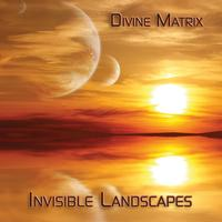 Divine Matrix - Invisible Landscapes