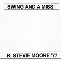 R. Stevie Moore - Swing & A Miss/R. Stevie Moore '77
