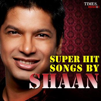 Shaan - Super Hit Songs By Shaan