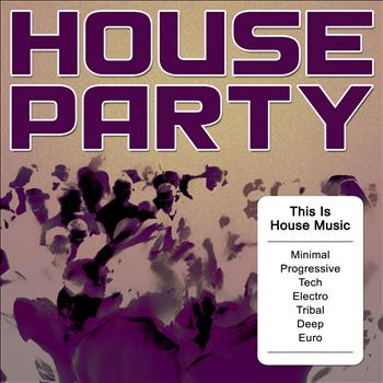 Various Artists - House Party - This Is House Music (Minimal, Progressive, Tech, Electro, Tribal, Deep, Euro)