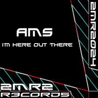 AMS - I'm Here Out There EP