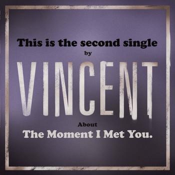 Vincent - The Moment I Met You