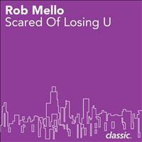 Rob Mello - Scared Of Losing U