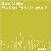 Rob Mello - No Ears Dubs Vol. 2