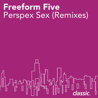 Freeform Five - Perspex Sex (Remixes)
