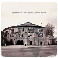 Derrick L. Carter - Squaredancing In A Roundhouse