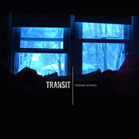 Transit - Promise Nothing.
