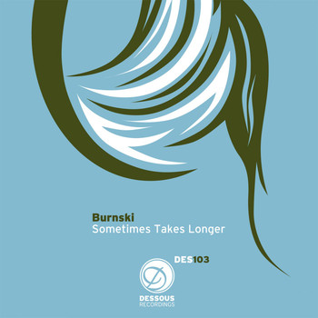 Burnski - Sometimes Takes Longer