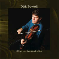 Dirk Powell - If I Go Ten Thousand Miles