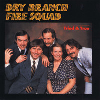 Dry Branch Fire Squad - Tried & True