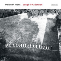 Meredith Monk - Songs Of Ascension