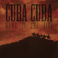 Cuba Cuba - Home Is the Fire