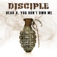 Disciple - Dear X, You Don't Own Me