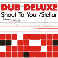 Dub Deluxe - Shout To You