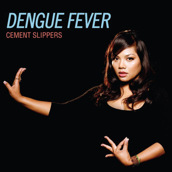 Dengue Fever - Cement Slippers