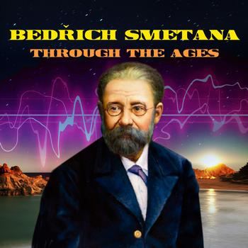 Bedřich Smetana - Smetana Through The Ages