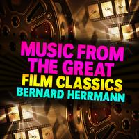 Bernard Herrmann - Music From The Great Film Classics