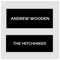 Andrew Wooden - The Hitchhiker