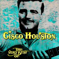 Cisco Houston - The Very Best Of