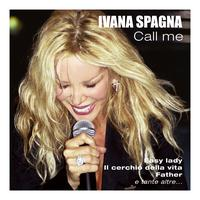 IVANA SPAGNA - Call me: My Greatest Hits