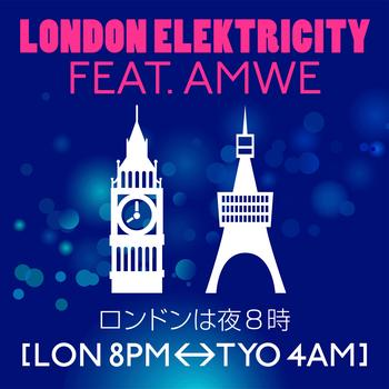 London Elektricity - ロンドンは夜8時 [LON 8PM <-> TYO 4AM] featuring AMWE