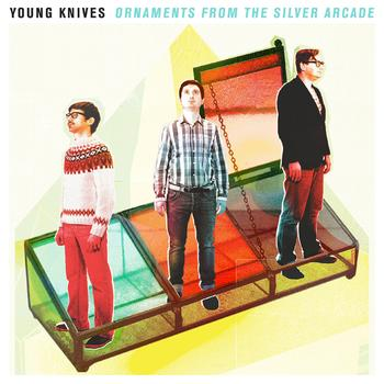 Young Knives - Ornaments From The Silver Arcade