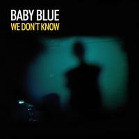 Baby Blue - We Don't Know