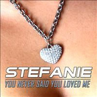 Stefanie - You Never Said You Loved Me
