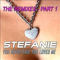 Stefanie - You Never Said You Loved Me - The Remixes - Part 1