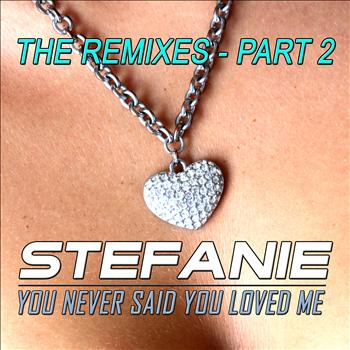 Stefanie - You Never Said You Loved Me - The Remixes - Part 2