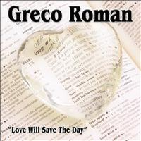 Greco Roman - Love Will Save The Day