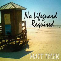MATT TYLER - No Lifeguard Required