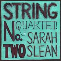 Sarah Slean - String Quartet No. 2