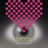 Ticon - I Love You, Who Are You ?